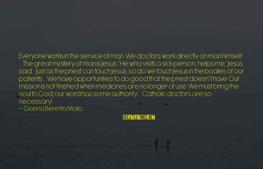 Our God Is Great Sayings By Gianna Beretta Molla: Everyone works in the service of man. We doctors work directly on man himself ...