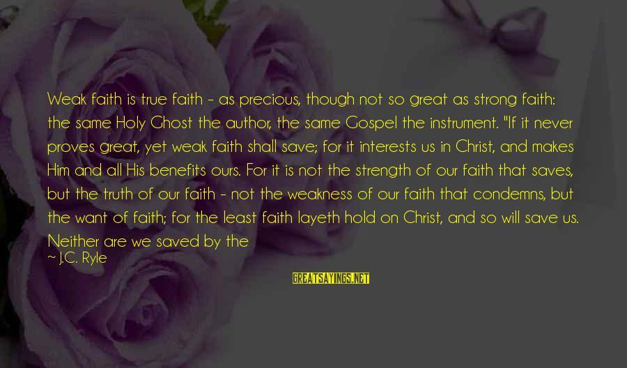 Our God Is Great Sayings By J.C. Ryle: Weak faith is true faith - as precious, though not so great as strong faith: