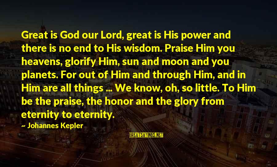 Our God Is Great Sayings By Johannes Kepler: Great is God our Lord, great is His power and there is no end to