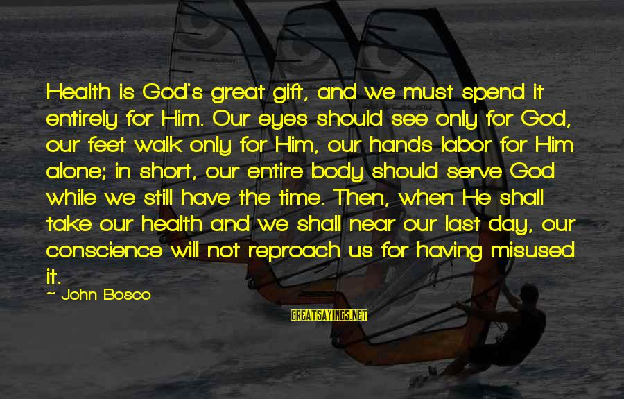 Our God Is Great Sayings By John Bosco: Health is God's great gift, and we must spend it entirely for Him. Our eyes