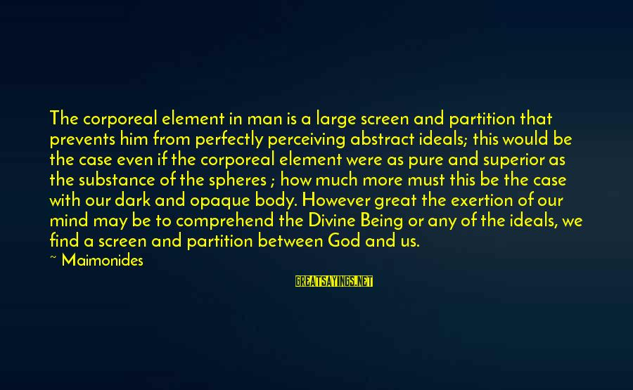 Our God Is Great Sayings By Maimonides: The corporeal element in man is a large screen and partition that prevents him from