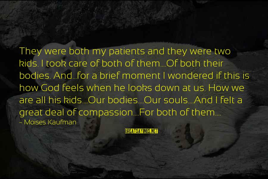 Our God Is Great Sayings By Moises Kaufman: They were both my patients and they were two kids. I took care of both