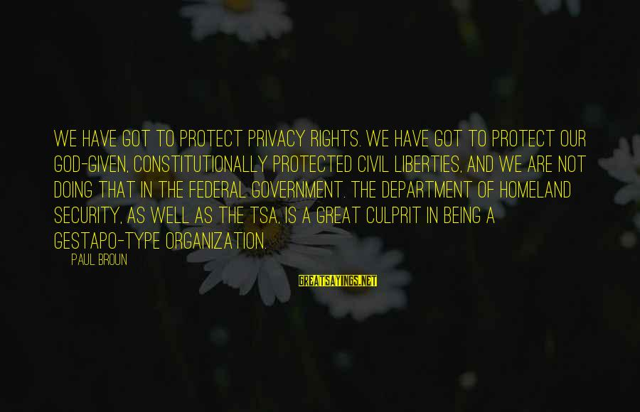 Our God Is Great Sayings By Paul Broun: We have got to protect privacy rights. We have got to protect our God-given, constitutionally
