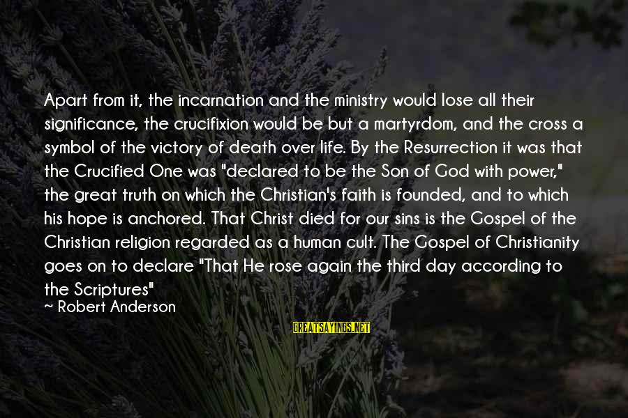 Our God Is Great Sayings By Robert Anderson: Apart from it, the incarnation and the ministry would lose all their significance, the crucifixion