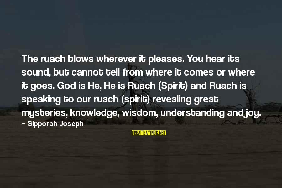 Our God Is Great Sayings By Sipporah Joseph: The ruach blows wherever it pleases. You hear its sound, but cannot tell from where
