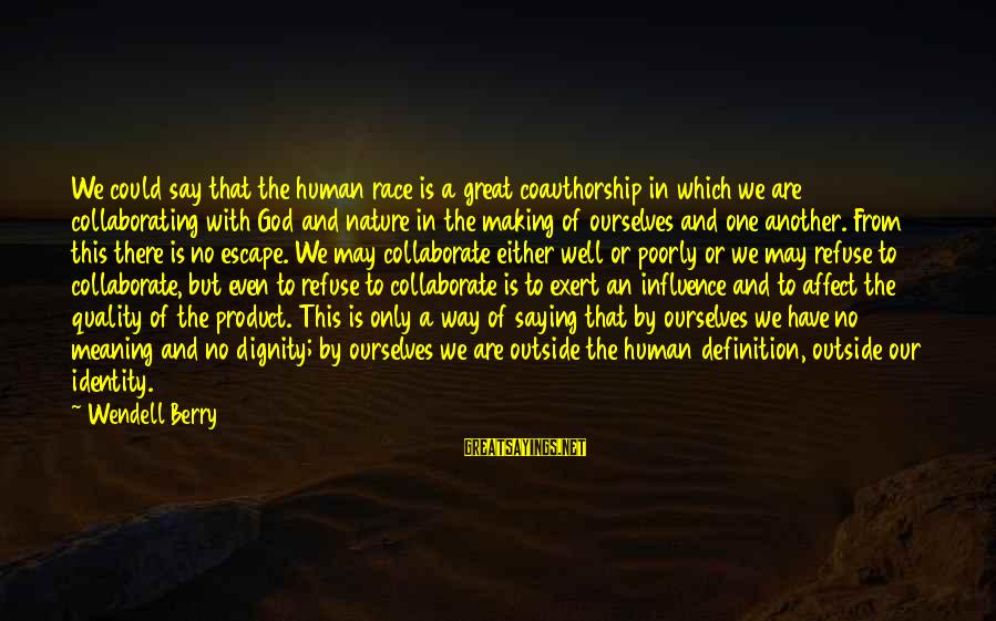 Our God Is Great Sayings By Wendell Berry: We could say that the human race is a great coauthorship in which we are