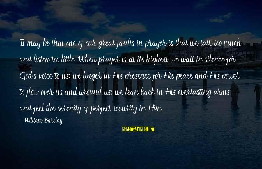 Our God Is Great Sayings By William Barclay: It may be that one of our great faults in prayer is that we talk