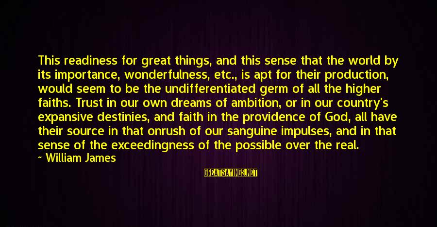 Our God Is Great Sayings By William James: This readiness for great things, and this sense that the world by its importance, wonderfulness,