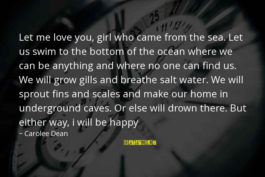 Our Love Will Grow Sayings By Carolee Dean: Let me love you, girl who came from the sea. Let us swim to the