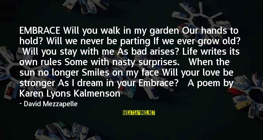 Our Love Will Grow Sayings By David Mezzapelle: EMBRACE Will you walk in my garden Our hands to hold? Will we never be