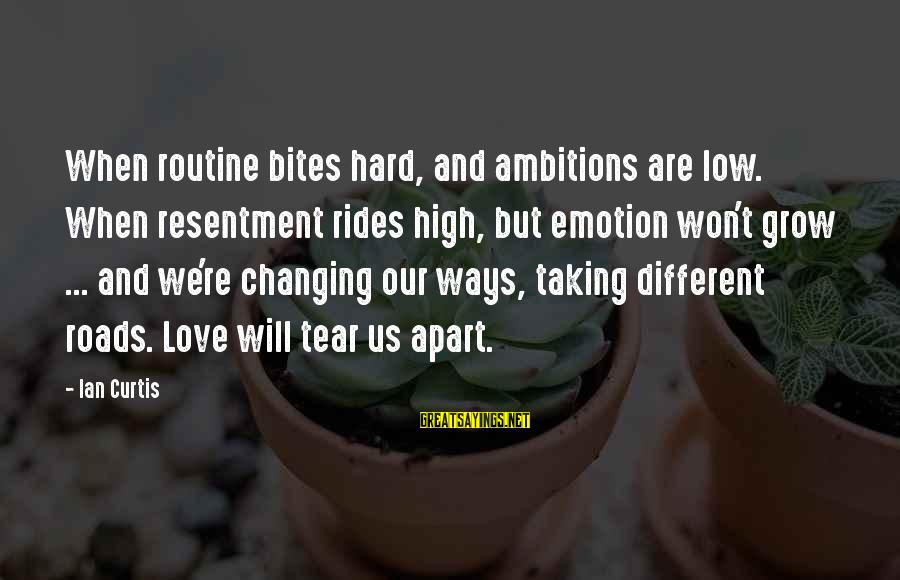Our Love Will Grow Sayings By Ian Curtis: When routine bites hard, and ambitions are low. When resentment rides high, but emotion won't