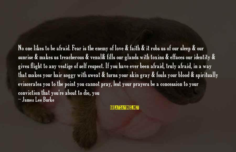 Our Love Will Grow Sayings By James Lee Burke: No one likes to be afraid. Fear is the enemy of love & faith &