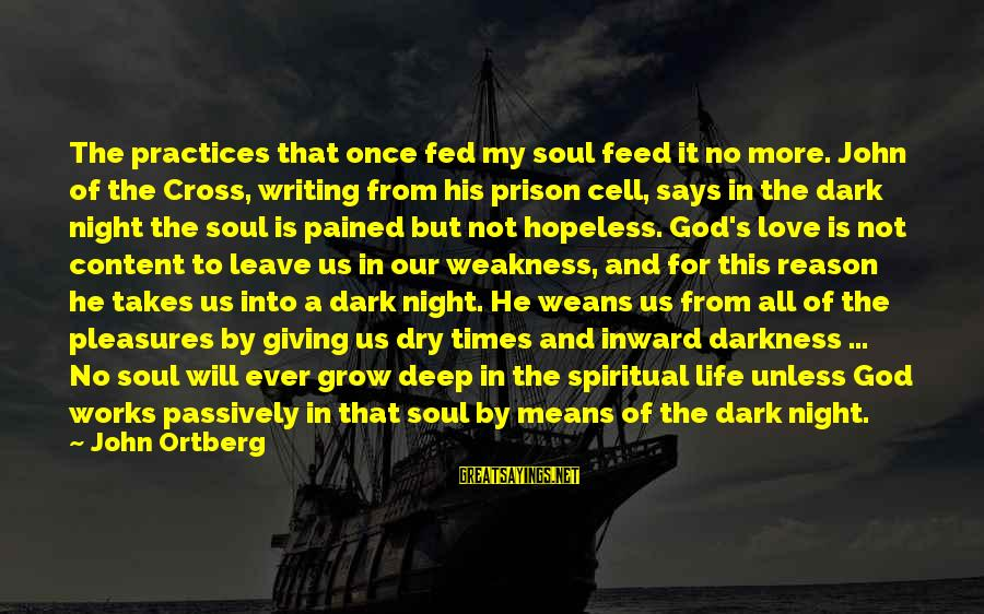 Our Love Will Grow Sayings By John Ortberg: The practices that once fed my soul feed it no more. John of the Cross,