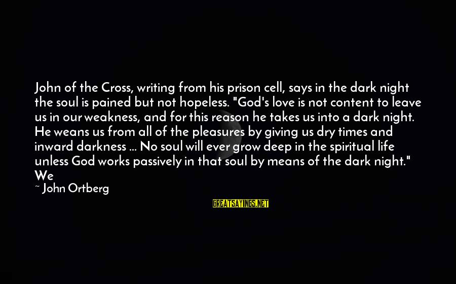 Our Love Will Grow Sayings By John Ortberg: John of the Cross, writing from his prison cell, says in the dark night the