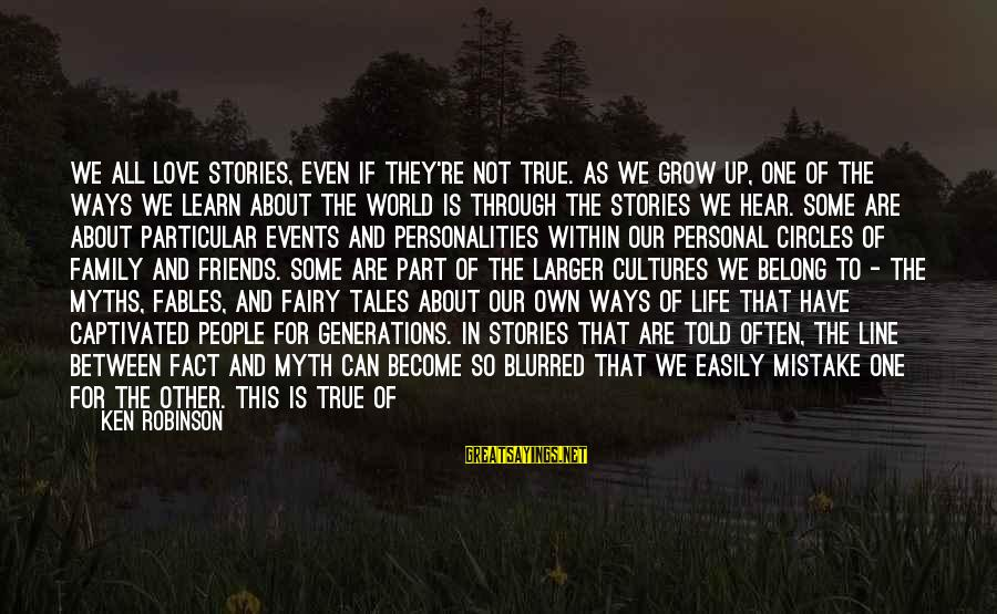 Our Love Will Grow Sayings By Ken Robinson: We all love stories, even if they're not true. As we grow up, one of