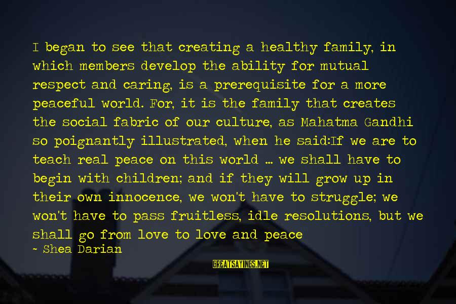 Our Love Will Grow Sayings By Shea Darian: I began to see that creating a healthy family, in which members develop the ability
