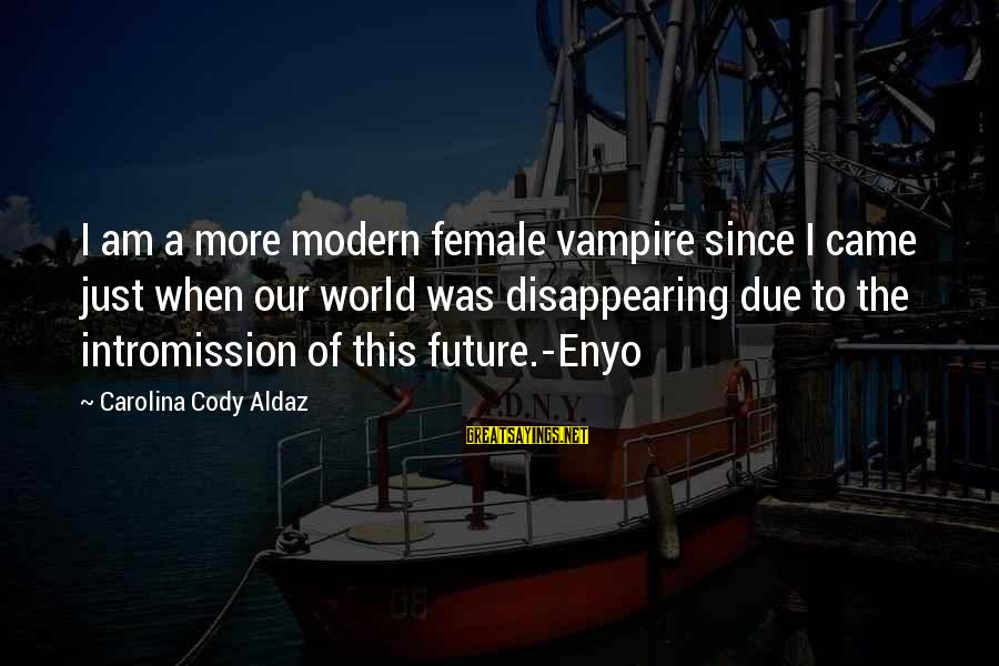 Our Modern World Sayings By Carolina Cody Aldaz: I am a more modern female vampire since I came just when our world was