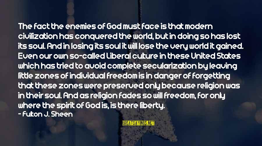 Our Modern World Sayings By Fulton J. Sheen: The fact the enemies of God must face is that modern civilization has conquered the