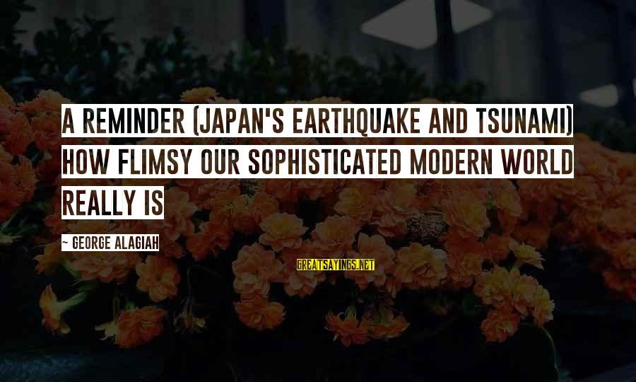 Our Modern World Sayings By George Alagiah: A reminder (Japan's earthquake and tsunami) how flimsy our sophisticated modern world really is