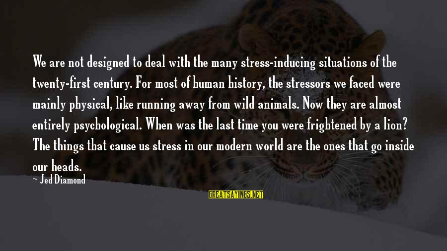 Our Modern World Sayings By Jed Diamond: We are not designed to deal with the many stress-inducing situations of the twenty-first century.