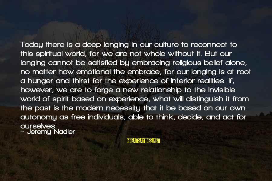 Our Modern World Sayings By Jeremy Nadler: Today there is a deep longing in our culture to reconnect to this spiritual world,