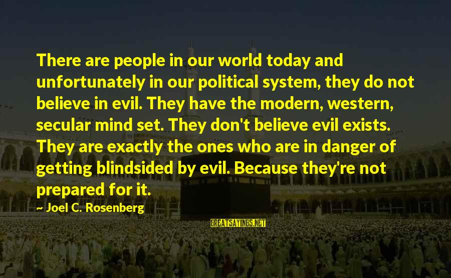 Our Modern World Sayings By Joel C. Rosenberg: There are people in our world today and unfortunately in our political system, they do