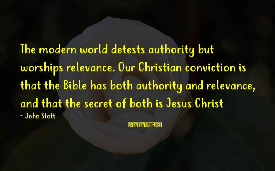 Our Modern World Sayings By John Stott: The modern world detests authority but worships relevance. Our Christian conviction is that the Bible