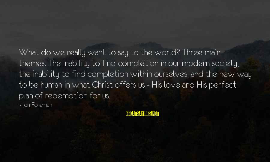 Our Modern World Sayings By Jon Foreman: What do we really want to say to the world? Three main themes. The inability