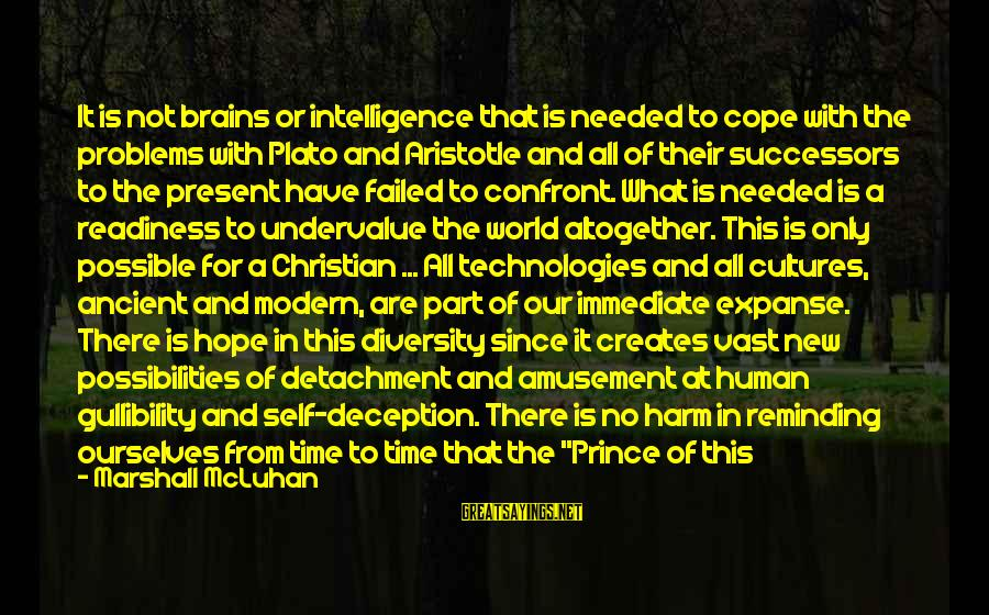 Our Modern World Sayings By Marshall McLuhan: It is not brains or intelligence that is needed to cope with the problems with
