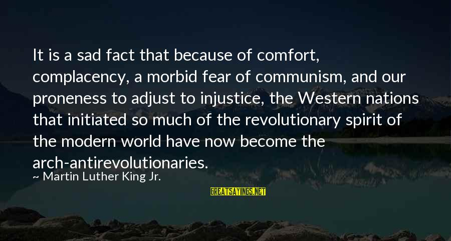 Our Modern World Sayings By Martin Luther King Jr.: It is a sad fact that because of comfort, complacency, a morbid fear of communism,