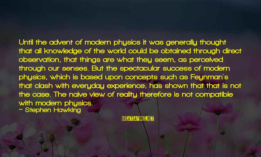 Our Modern World Sayings By Stephen Hawking: Until the advent of modern physics it was generally thought that all knowledge of the