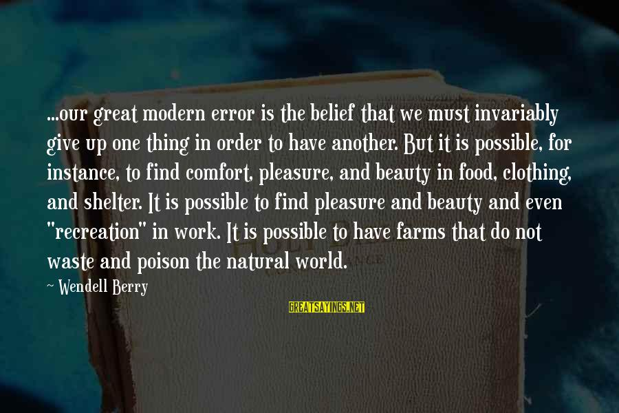 Our Modern World Sayings By Wendell Berry: ...our great modern error is the belief that we must invariably give up one thing