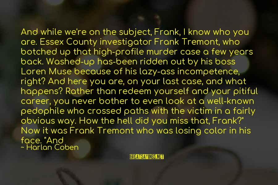 Our Paths Crossed Sayings By Harlan Coben: And while we're on the subject, Frank, I know who you are. Essex County investigator