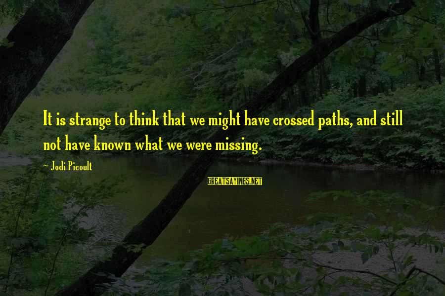 Our Paths Crossed Sayings By Jodi Picoult: It is strange to think that we might have crossed paths, and still not have