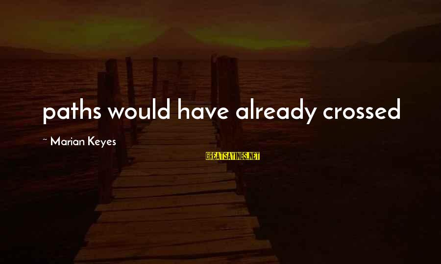 Our Paths Crossed Sayings By Marian Keyes: paths would have already crossed