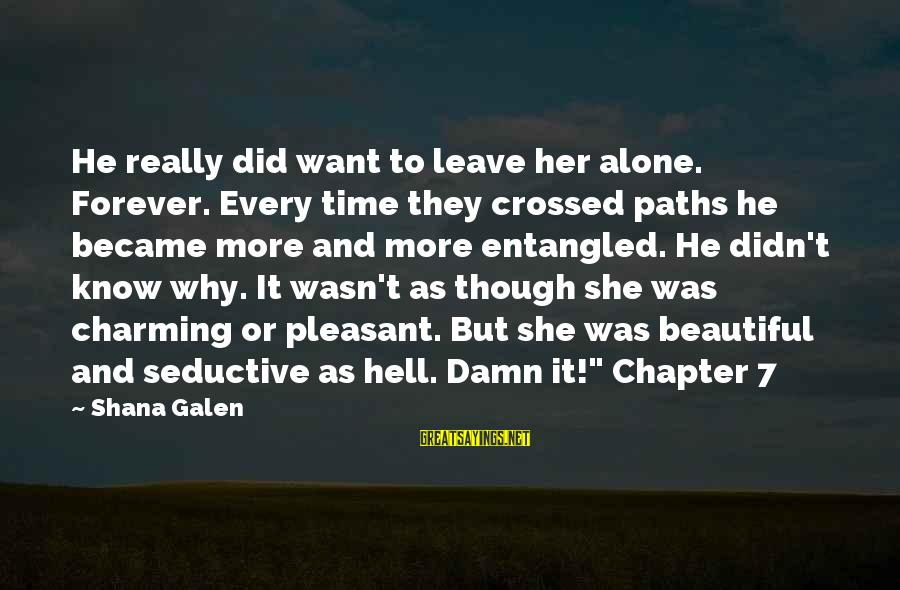 Our Paths Crossed Sayings By Shana Galen: He really did want to leave her alone. Forever. Every time they crossed paths he