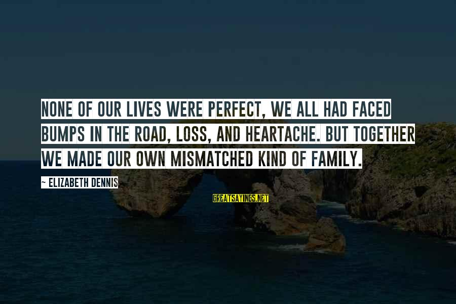 Our Perfect Family Sayings By Elizabeth Dennis: None of our lives were perfect, we all had faced bumps in the road, loss,