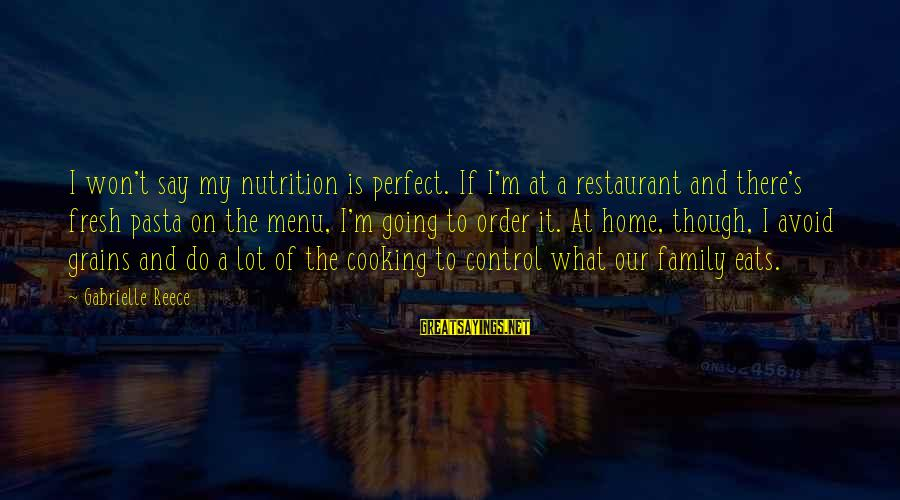 Our Perfect Family Sayings By Gabrielle Reece: I won't say my nutrition is perfect. If I'm at a restaurant and there's fresh