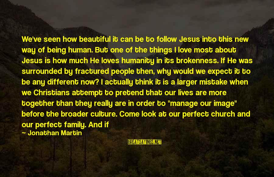 Our Perfect Family Sayings By Jonathan Martin: We've seen how beautiful it can be to follow Jesus into this new way of