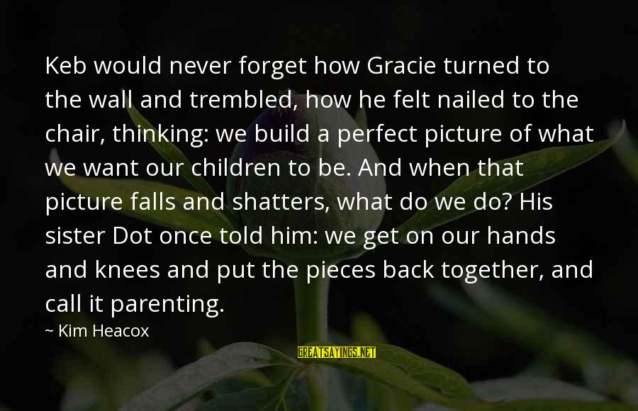 Our Perfect Family Sayings By Kim Heacox: Keb would never forget how Gracie turned to the wall and trembled, how he felt