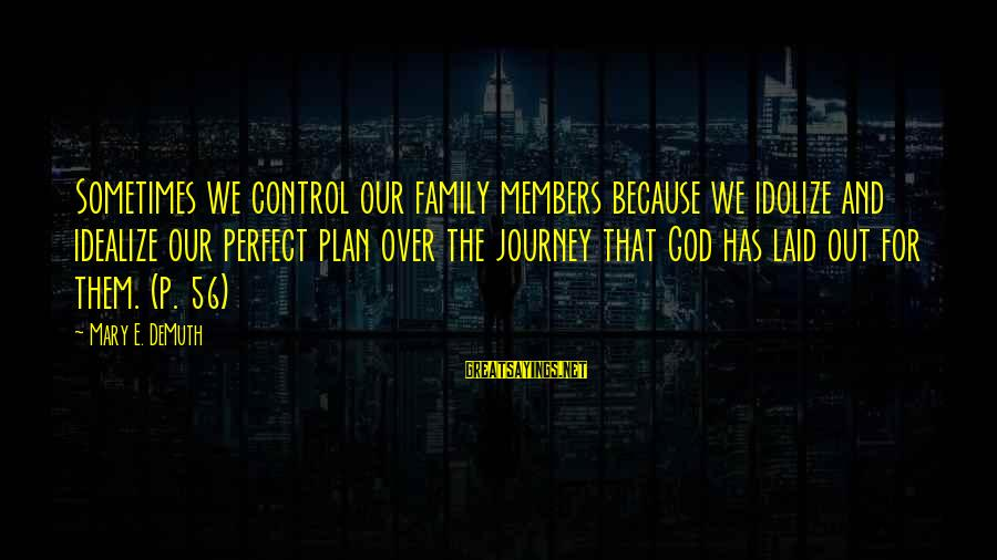 Our Perfect Family Sayings By Mary E. DeMuth: Sometimes we control our family members because we idolize and idealize our perfect plan over