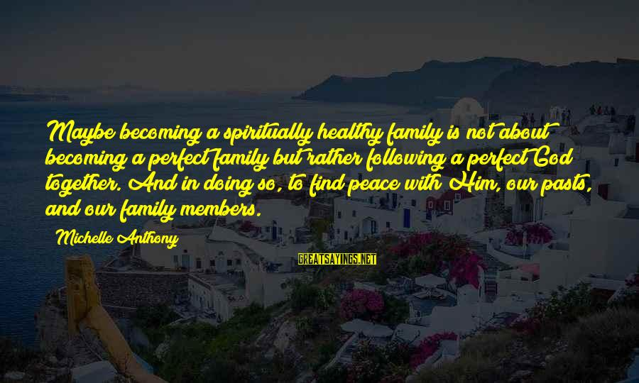 Our Perfect Family Sayings By Michelle Anthony: Maybe becoming a spiritually healthy family is not about becoming a perfect family but rather