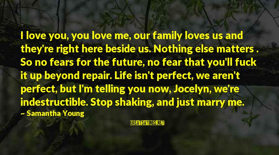 Our Perfect Family Sayings By Samantha Young: I love you, you love me, our family loves us and they're right here beside