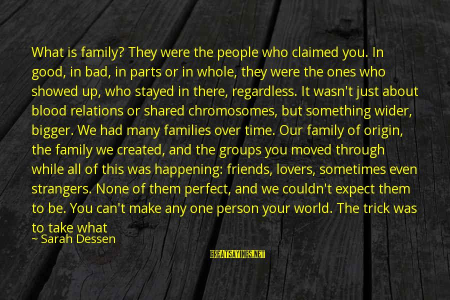 Our Perfect Family Sayings By Sarah Dessen: What is family? They were the people who claimed you. In good, in bad, in