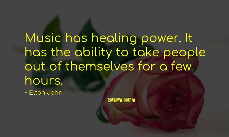 Out For Themselves Sayings By Elton John: Music has healing power. It has the ability to take people out of themselves for