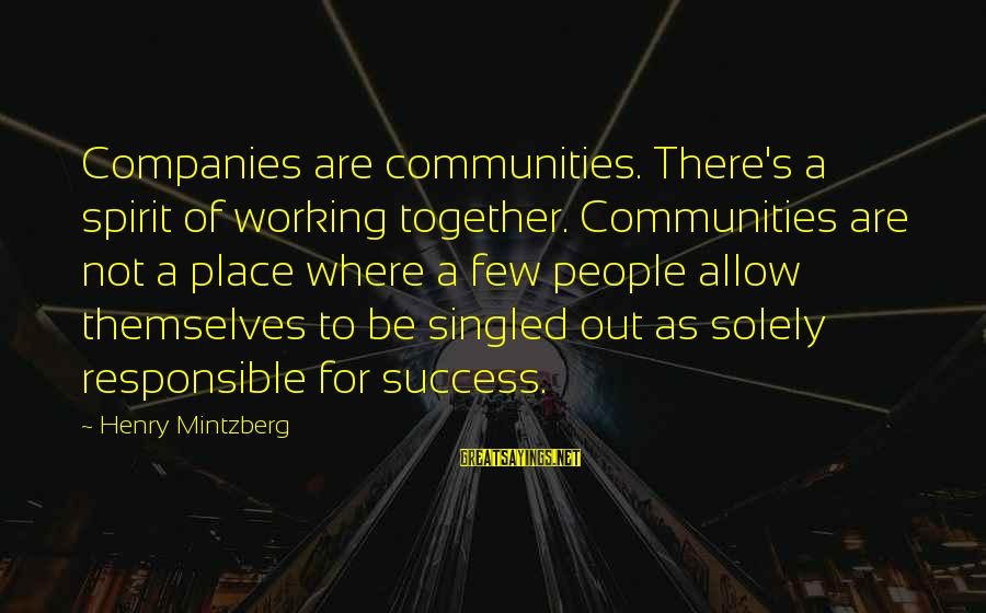 Out For Themselves Sayings By Henry Mintzberg: Companies are communities. There's a spirit of working together. Communities are not a place where