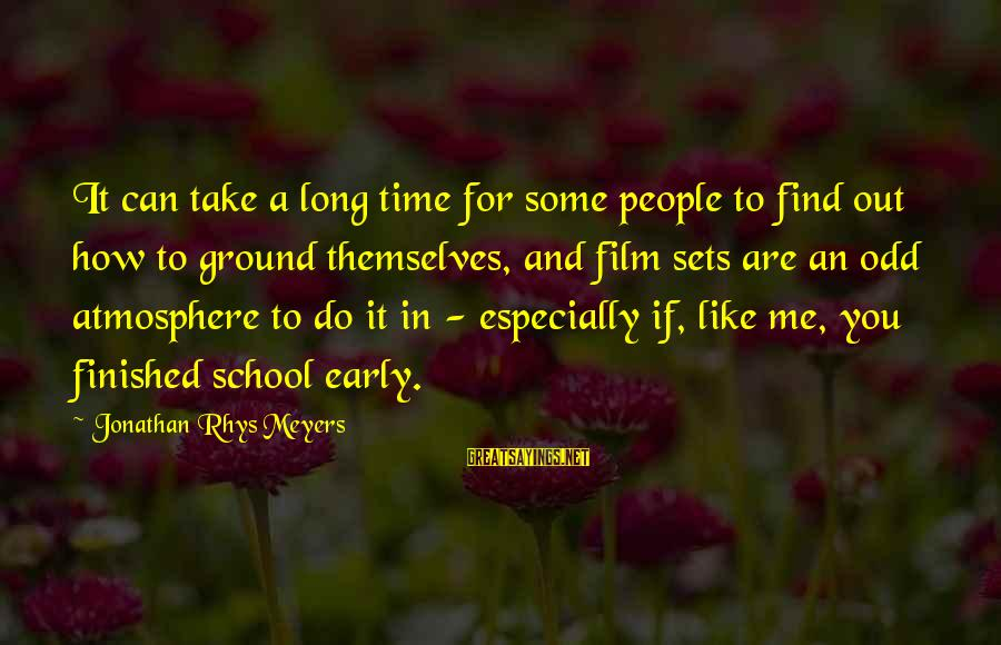 Out For Themselves Sayings By Jonathan Rhys Meyers: It can take a long time for some people to find out how to ground