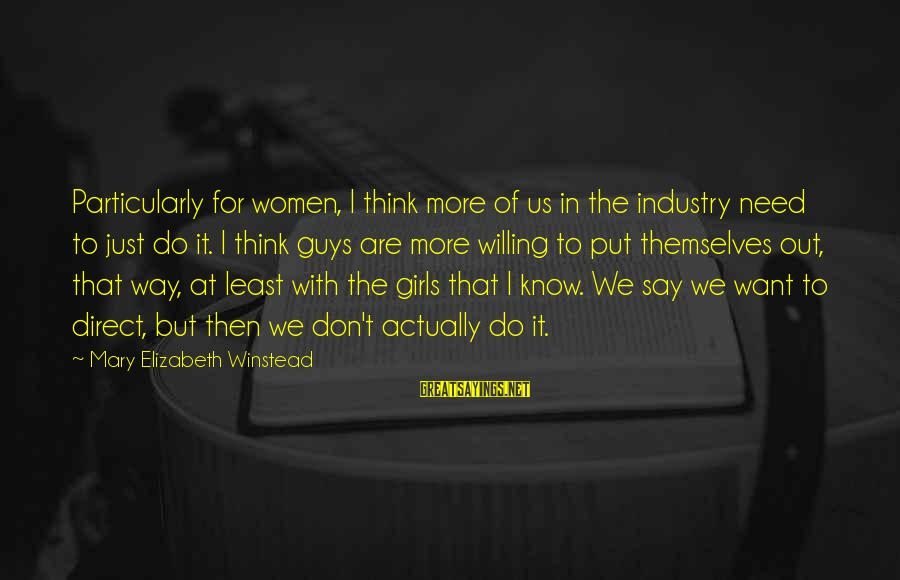 Out For Themselves Sayings By Mary Elizabeth Winstead: Particularly for women, I think more of us in the industry need to just do