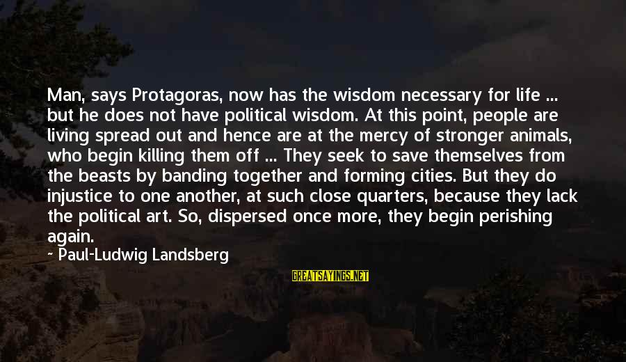 Out For Themselves Sayings By Paul-Ludwig Landsberg: Man, says Protagoras, now has the wisdom necessary for life ... but he does not