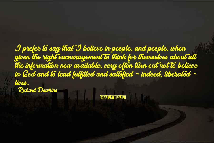 Out For Themselves Sayings By Richard Dawkins: I prefer to say that I believe in people, and people, when given the right
